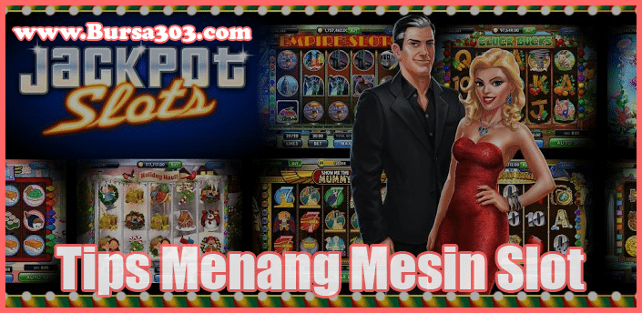 Tips Menang Mesin Judi Slot Casino